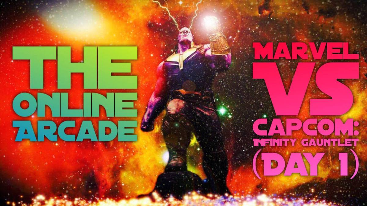 The Online Arcade Presents Marvel Vs Capcom Infinity Gauntlet Day 1